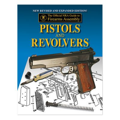 The Official NRA Guide to Firearms Assembly:  Pistols & Revolvers